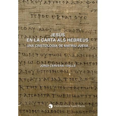 JESÚS EN LA CARTA ALS HEBREUS. UNA CRISTOLOGIA DE MATRIU JUEVA