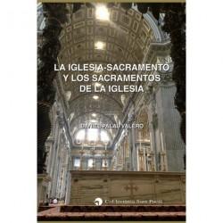 LA IGLESIA-SACRAMENTO Y LOS SACRAMENTOS DE LA IGLESIA