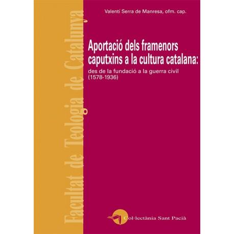 APORTACIÓ DELS FRAMENORS CAPUTXINS A LA CULTURA CATALANA: DES DE LA FUNDACIÓ A LA GUERRA CIVIL (1578-1936)