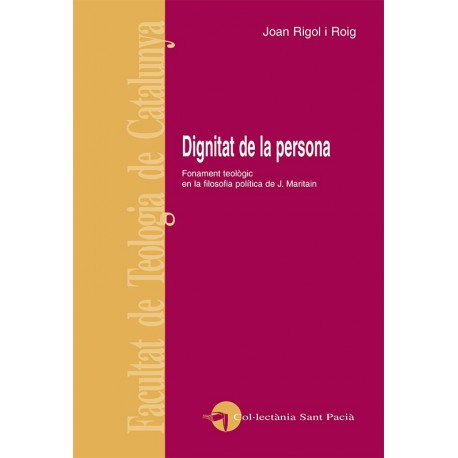 DIGNITAT DE LA PERSONA. FONAMENTS TEOLÒGIC EN LA FILOSOFIA POLÍTICA DE J. MARITAIN