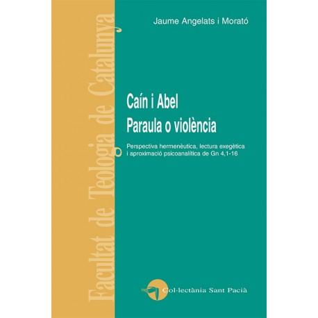 CAÍN I ABEL PARAULA O VIOLÈNCIA. PERSPECTIVA HERMENÈUTICA, LECTURA EXEGÈTICA I APROXIMACIÓ PSICOANALÍTICA DE Gn
