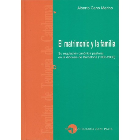 EL MATRIMONIO Y LA FAMILIA. SU REGULACIÓN CANÓNICA PASTORAL EN LA DIÓCESIS DE BARCELONA (1983-2000)