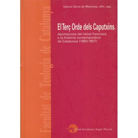 EL TERÇ ORDE DELS CAPUTXINS. APORTACIONS DEL LAÏCAT FRANCISCÀ A LA HISTÒRIA CONTEMPORÀNIA DE CATALUNYA (1883-1957)