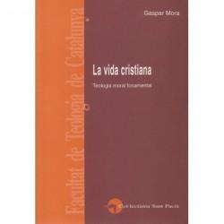 LA VIDA CRISTIANA. TEOLOGIA MORAL FONAMENTAL