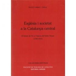 ESGLÉSIA I SOCIETAT A LA CATALUNA CENTRAL. BISBAT DE VIC A L'EPOCA DEL BISBE VEYAM (1784-1815)