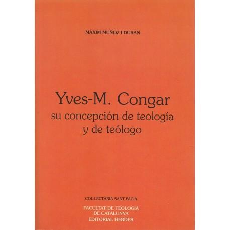 YVES-M CONGAR. SU CONCEPCIÓN DE TEOLOGÍA Y DE TEÓLOGO