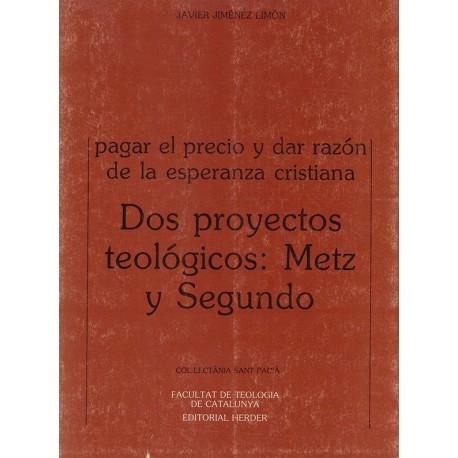 PAGAR EL PRECIO Y DAR RAZÓN DE LA ESPERANZA CRISTIANA. DOS PROYECTOS TEOLÓGICOS: METZ Y SEGUNDO