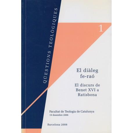 EL DIÀLEG FE-RAÓ. EL DISCURS DE BENET XVI A RATISBONA