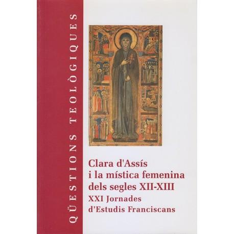 CLARA D'ASSÍS I LA MÍSTICA FEMENINA DELS SEGLES XII-XIII. XXI JORNADA D'ESTUDIS FRANCISCANS
