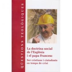 LA DOCTRINA SOCIAL DE L'ESGLÉSIA I EL PAPA FRANCESC. SER CRISTIANS I CIUTADANS EN TEMPS DE CRISI