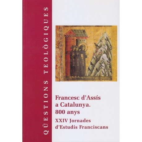 FRANCESC D'ASSÍS A CATALUNYA. 800 ANYS. XXIV JORNADES D'ESTUDIS FRANCISCANS