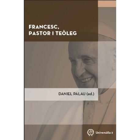 Francesc, pastor i teòleg. Actes del Congrés «L'aportació del papa Francesc a la teologia i a la pastoral de l'Església»