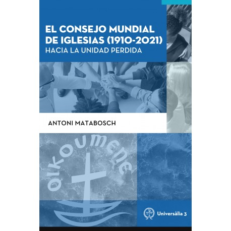 El Consejo Mundial de Iglesias (1910-2021). Hacia la unidad perdida