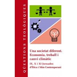 Una societat diferent. Economia, treball i canvi climàtic. IX, X i XI Jornades d'Ètica i Món Contemporani